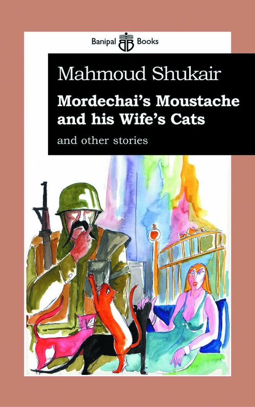 Mordechai's Moustache and his Wife's Cats, and other stories